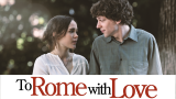 To Rome with Love (S)