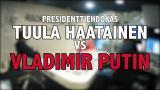 Presidenttiehdokas Tuula Haatainen vs. Vladimir Putin
